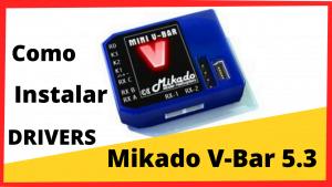 Como Instalar DRIVERS MIKADO VBAR 5.3.4
